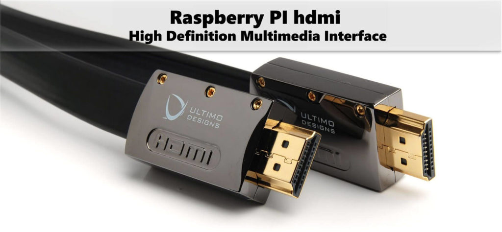 raspberry pi hdmi - High Definition Multimedia Interface